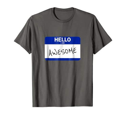 4a247d76 Image Unavailable. Image not available for. Color: Hello My Name is I Am  Awesome T-Shirt