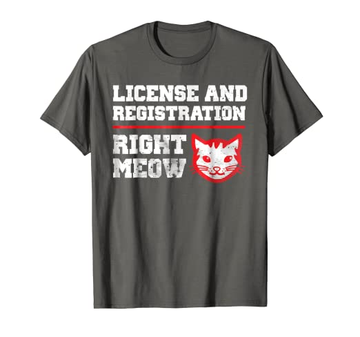 173c8bf8c3 Image Unavailable. Image not available for. Color: License and Registration  Right Meow Funny Police Cat T-Shirt