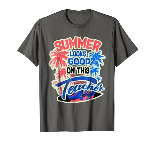 4a683571583 Amazon.com  Summer Looks Good On This Teacher Shirt End Of School ...