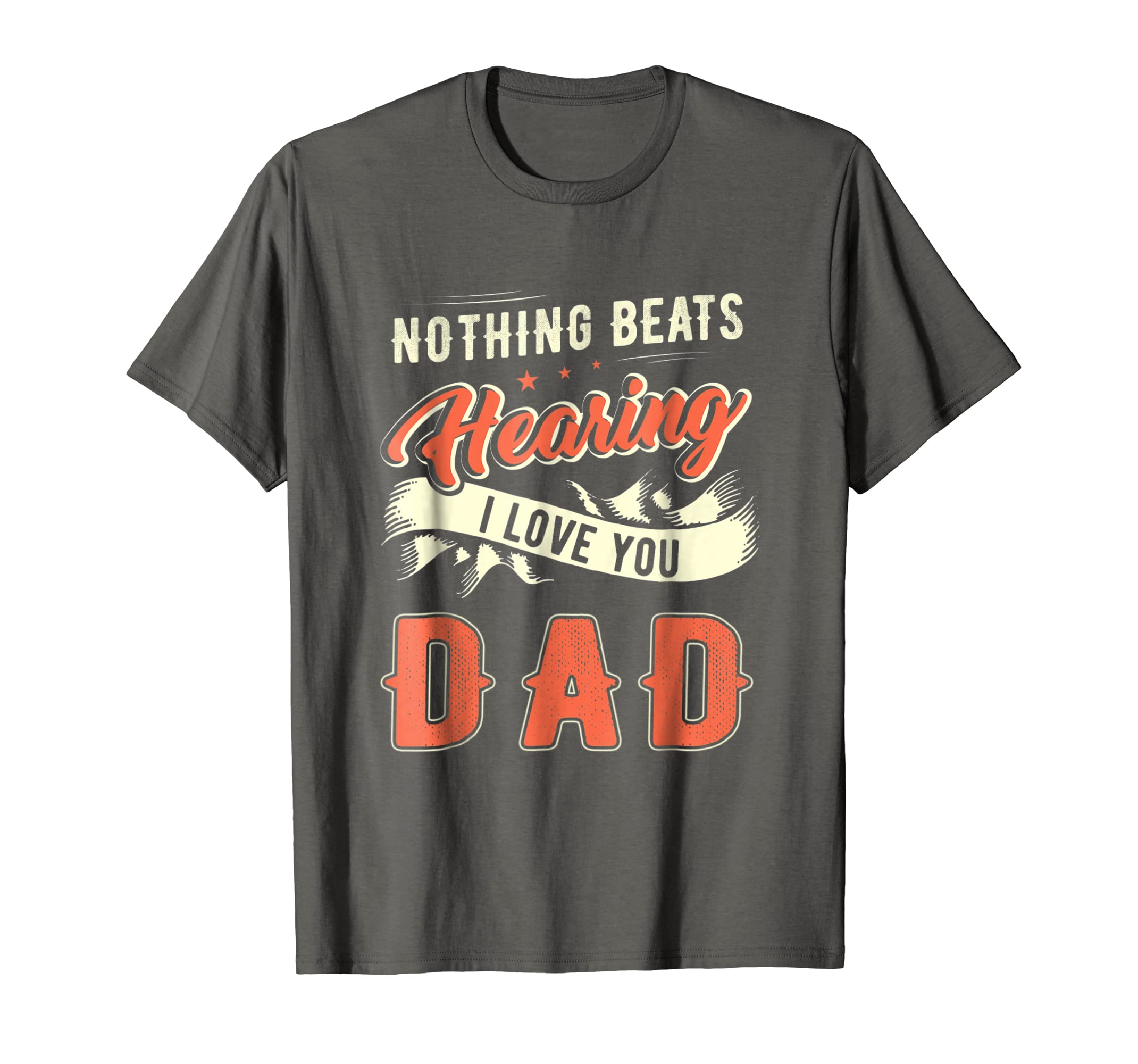 Fathers Day Shirt Nothing Beats Hear I Love You Dad-anz