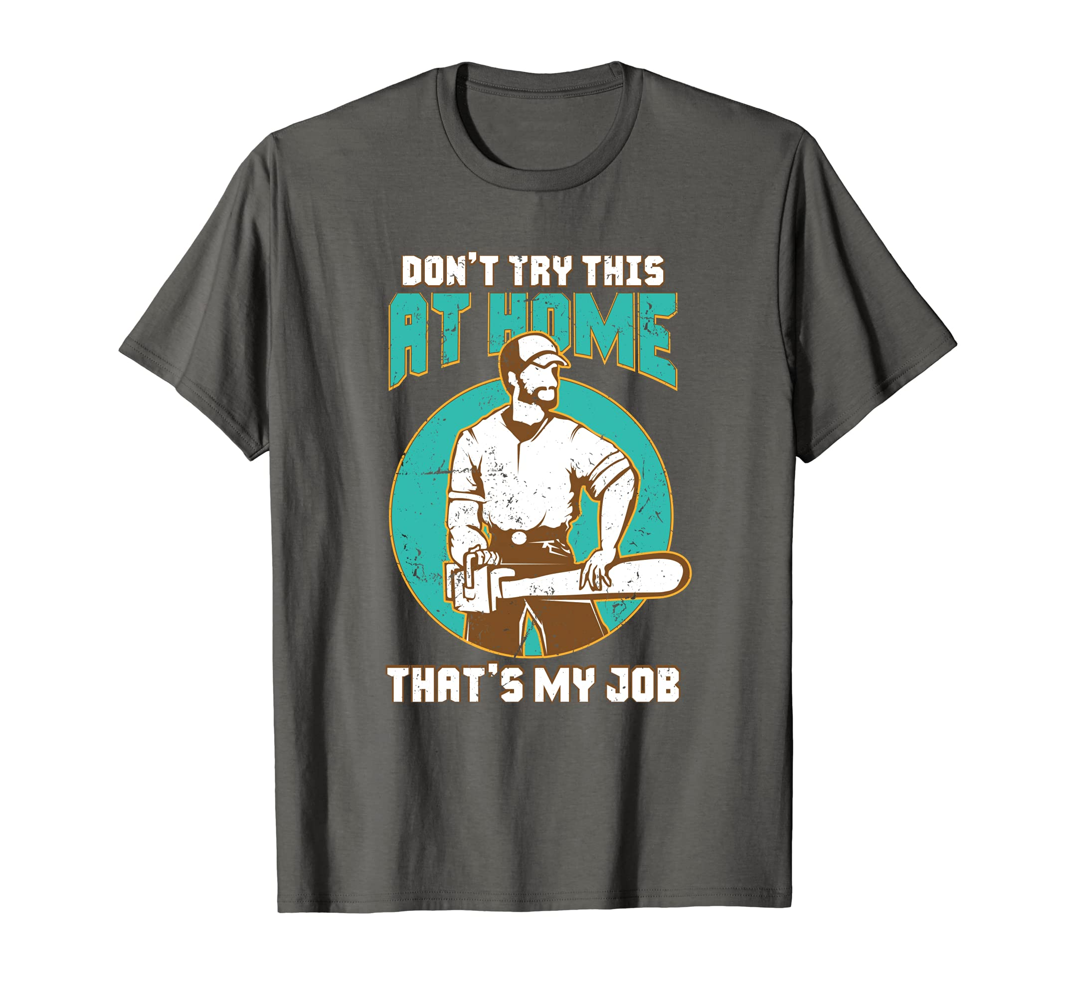 ca5918d4 Amazon.com: Funny Arborist T Shirt- Don't Try This At Home: Clothing
