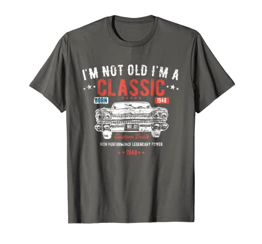 Funny 70th Birthday T Shirt Im Not Old A Classic 1948