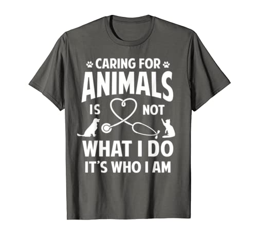 Vet Tech Shirt Caring For Animals is Not What I Do Gift Tee