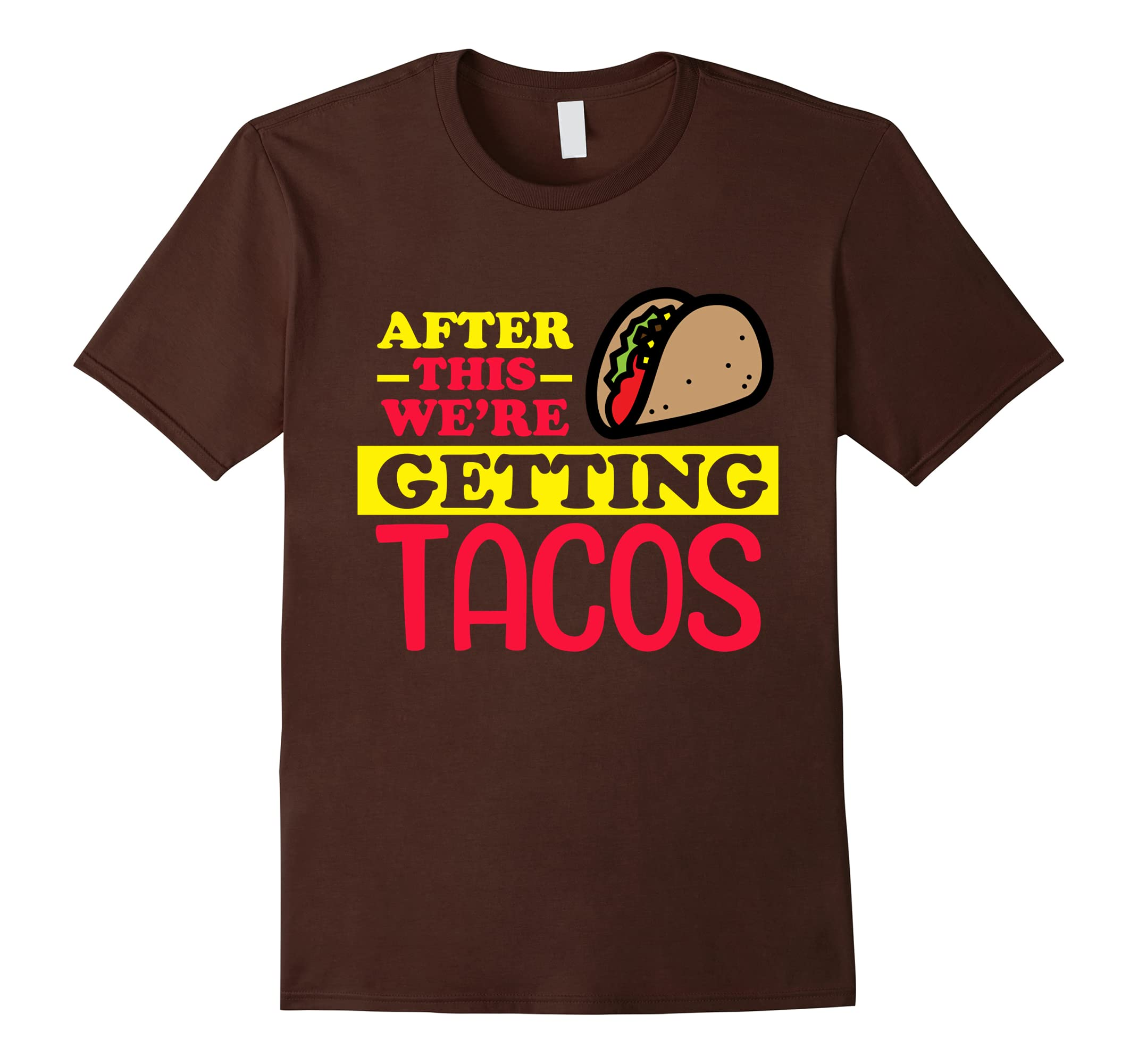 After This We're Getting Tacos Tshirt: Funny Sarcastic Shirt-RT