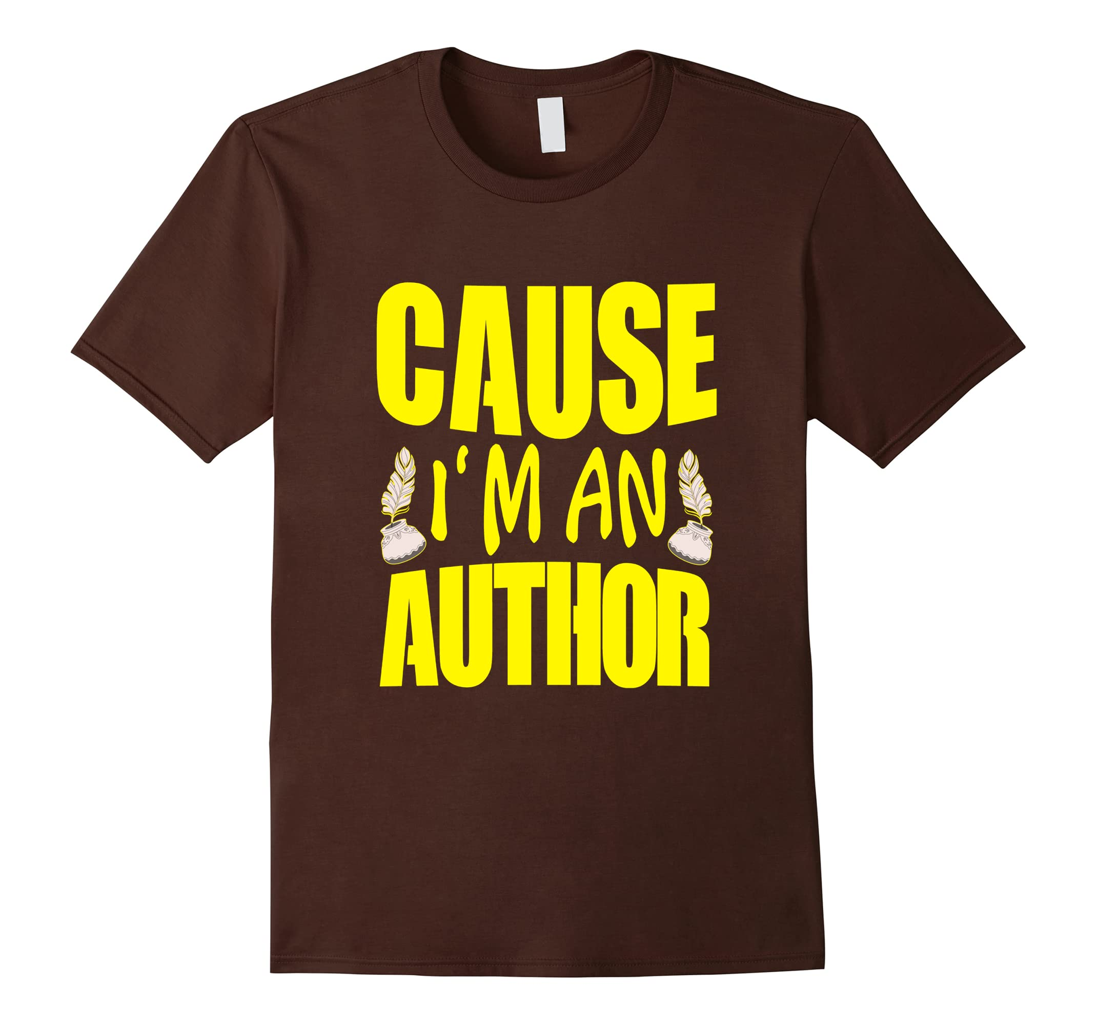 Funny Cause Im An Author T-shirt Writer Quote Saying Meme