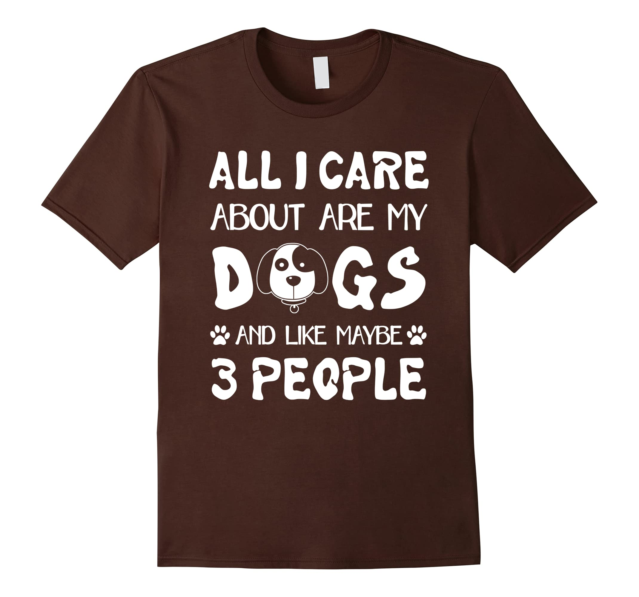 I Care About Are My Dog And Like Maybe 3 People T-Shirt-AZP