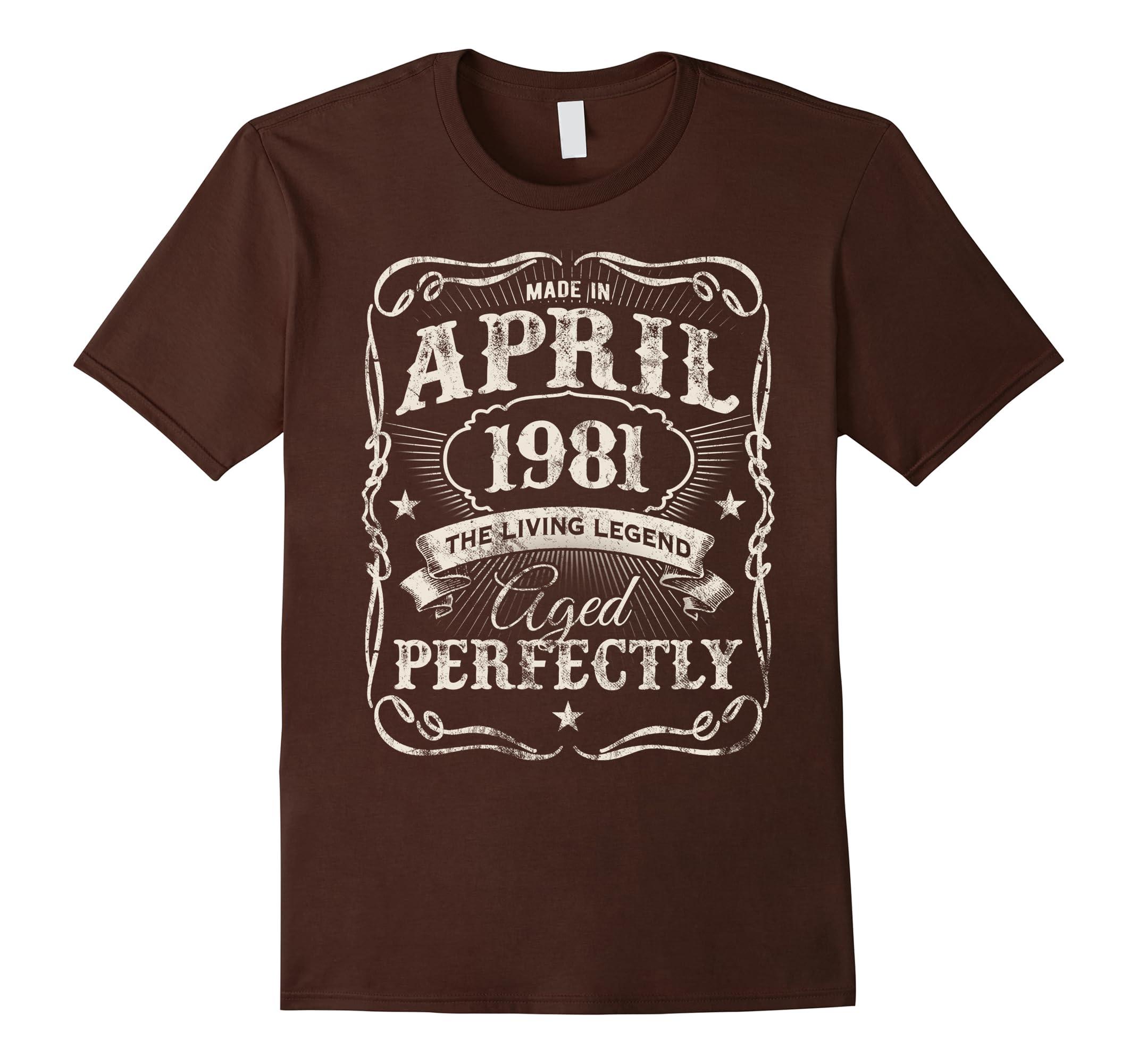 9b2ca62d2e4 Legends Were Born In April 1981 T-Shirt 37th Birthday Gift-ah my ...