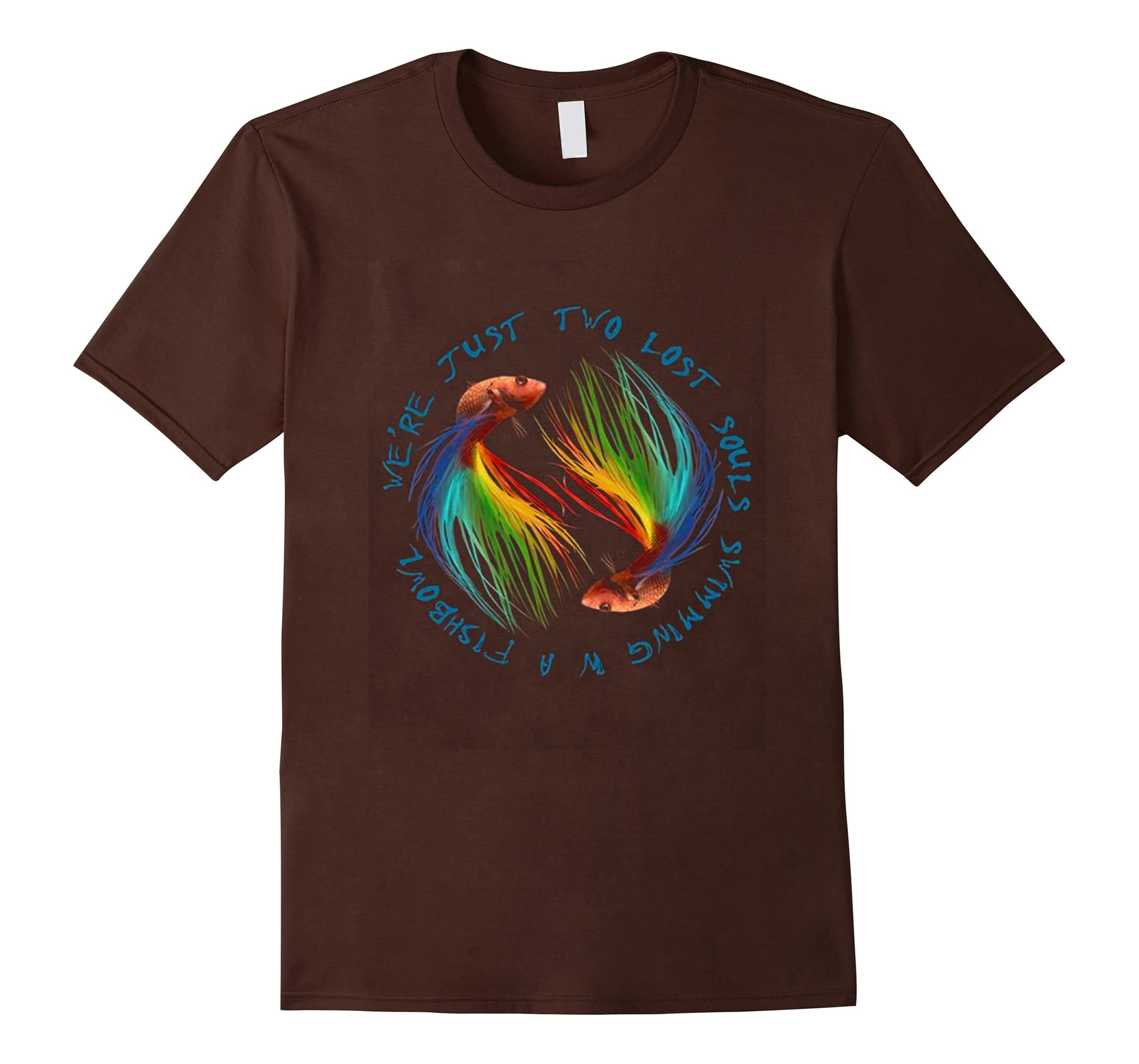 We Just Two Lost Souls Swimming In A Fishbowl Shirt-RT