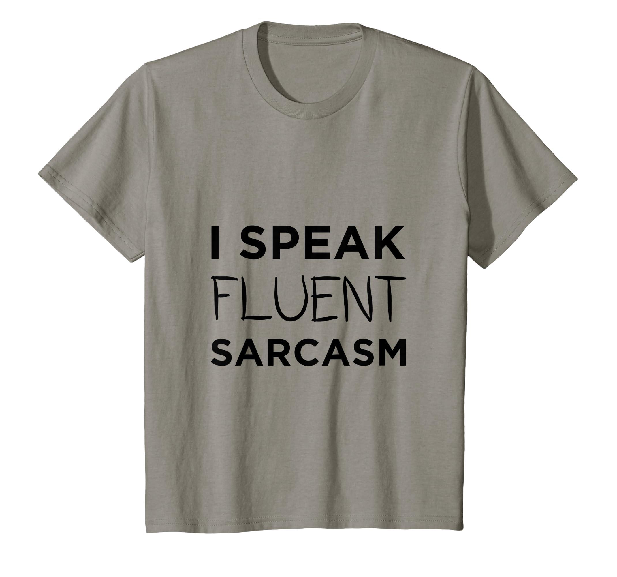 cd89b9315 Amazon.com: I Speak Fluent Sarcasm - Funny Sarcastic T-Shirt: Clothing