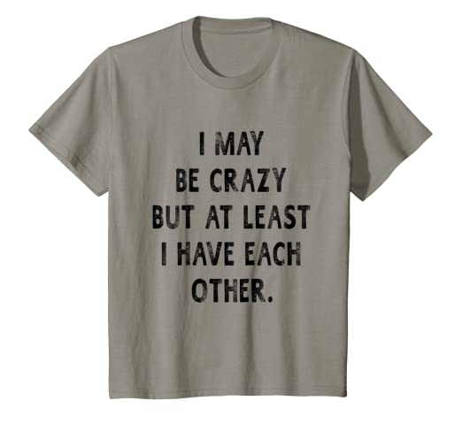 c30d74717f Image Unavailable. Image not available for. Color: Kids I May Be Crazy But  At Least I Have Each Other Funny T-shirt