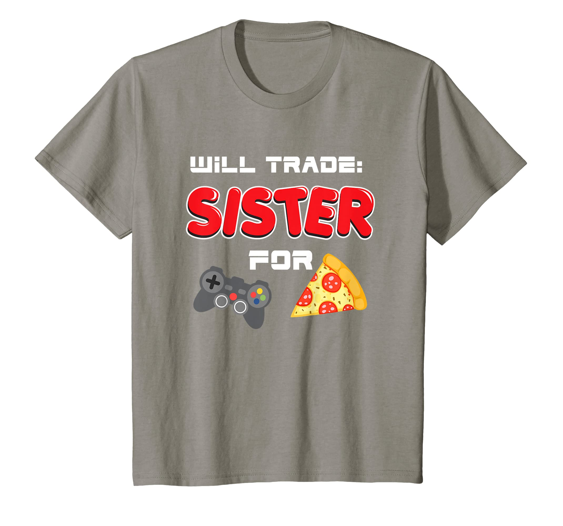 510d04b2 Amazon.com: Will Trade Sister For Video Games And Pizza | Brother Shirt:  Clothing