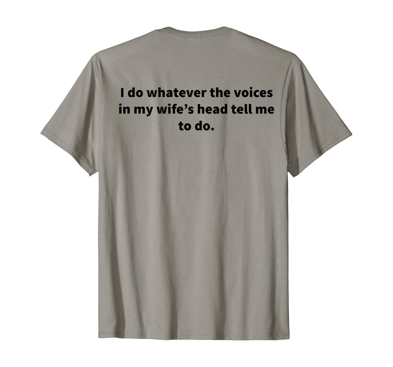 Do Whatever The Voices N My Wife's Head On Back Shirts