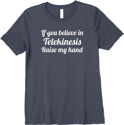 Raise My Hand If You Have Telekinetic Po Funny Novelty T-Shirt Mens tee TShirt
