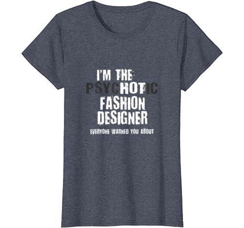Amazon Com I M The Hot Psychotic Fashion Designer Warning Funny Gift T Shirt Clothing