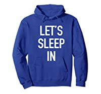 Lets Sleep In - Funny Lazy Day Pajama Quote T-shirt Hoodie Royal Blue