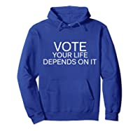 Vote Your Life Depends On It Shirts Hoodie Royal Blue