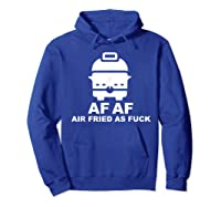 Air Fried As Fuck Shirts Hoodie Royal Blue