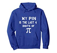 My Pin Is The Last 4 Digits Of Pi Funny Math Shirts Hoodie Royal Blue