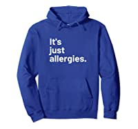 I'm Not Really Sick It's Just Allergies Shirts Hoodie Royal Blue