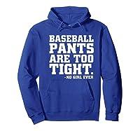 Baseball Pants Are Too Tight Said No Girl Ever Shirts Hoodie Royal Blue
