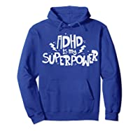 Adhd Is My Superpower Shirt Attention Deficit Disorder Quote Hoodie Royal Blue
