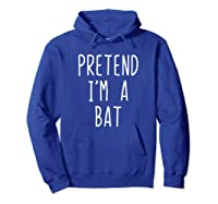 Pretend I'm A Bat Costume Halloween Lazy Easy Christmas Shirts Hoodie Royal Blue