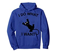 I Do What I Want Cat Shirt- Funny Cat Lover Gifts T-shirt Hoodie Royal Blue