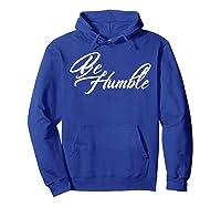 Be Humble Shirts Hoodie Royal Blue