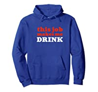 This Job Makes Me Drink Sarcastic Employees Workers Shirts Hoodie Royal Blue