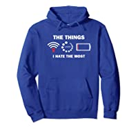 Funny Things I Hate Bad Wifi Signal Buffering Low Battery Shirts Hoodie Royal Blue