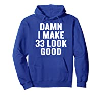 Damn I Make 33 Look Good Gift Halloween Christmas Funny C T-shirt Hoodie Royal Blue