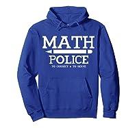 Math Police Correct And Serve Math Tea Shirt T-shirt Hoodie Royal Blue