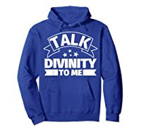 Divinity Funny Gifts Talk Divinity To Me Shirts Hoodie Royal Blue