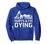 Everything Hurts I'm Dying Workout Funny Skeleton Shirts Hoodie Royal Blue
