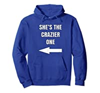 She's The Crazier One Matching Best Friends Gift Shirts Hoodie Royal Blue