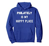 Funny Philately Gift, Philately Is My Happy Place Shirts Hoodie Royal Blue