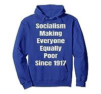 Socialism Making Everyone Equally Poor Since 1917 Shirts Hoodie Royal Blue
