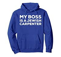 My Boss Is A Jewish Carpenter Funny Shirts Hoodie Royal Blue