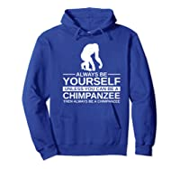Always Be Yourself Chimpanzee Gift For Monkey Ape Premium T-shirt Hoodie Royal Blue