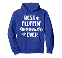 Funny Dog Grooming Gift Best Fluffin' Groomer Ever Shirts Hoodie Royal Blue