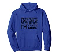 Don't Flatter Yourself I'm Short Funny Saying Shirts Hoodie Royal Blue