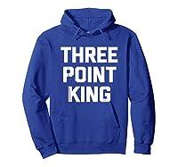 Three Point King T-shirt Funny Saying Basketball Humor Cool Hoodie Royal Blue