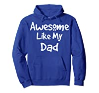 Awesome Like My Dad Happy Fathers Day Shirts Hoodie Royal Blue
