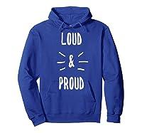 Loud & Proud T-shirt Hoodie Royal Blue