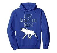 I Just Really Like Moose, Ok? Moose T-shirt Hoodie Royal Blue