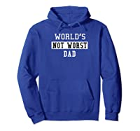 Worlds Not Worst Dad Funny Fathers T-shirt Gift Hoodie Royal Blue