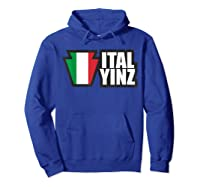 Italyinz For All Yinz Italian Yinzers In Pennsylvania T-shirt Hoodie Royal Blue