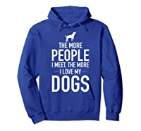The More People I Meet The More I Love My Dogs, Funny, Gift Shirts Hoodie Royal Blue