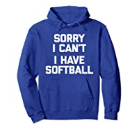 Sorry I Can't, I Have Softball Funny Saying Novelty Shirts Hoodie Royal Blue