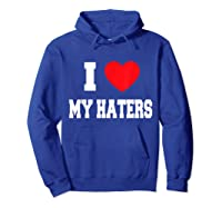 Love My Haters Shirts Hoodie Royal Blue